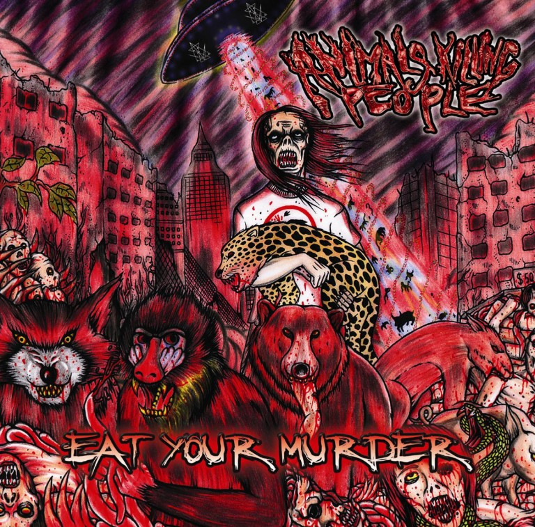"ANIMALS KILLING PEOPLE ""EAT YOUR MURDER"" OUT NOW!!!"